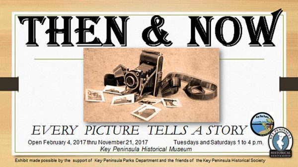 Then & Now: Every Picture Tells a Story. Open February 4, 2017 thru November 21, 2017. Tuesdays and Saturdays 1 to 4 pm. Key Peninsula Historical Museum.